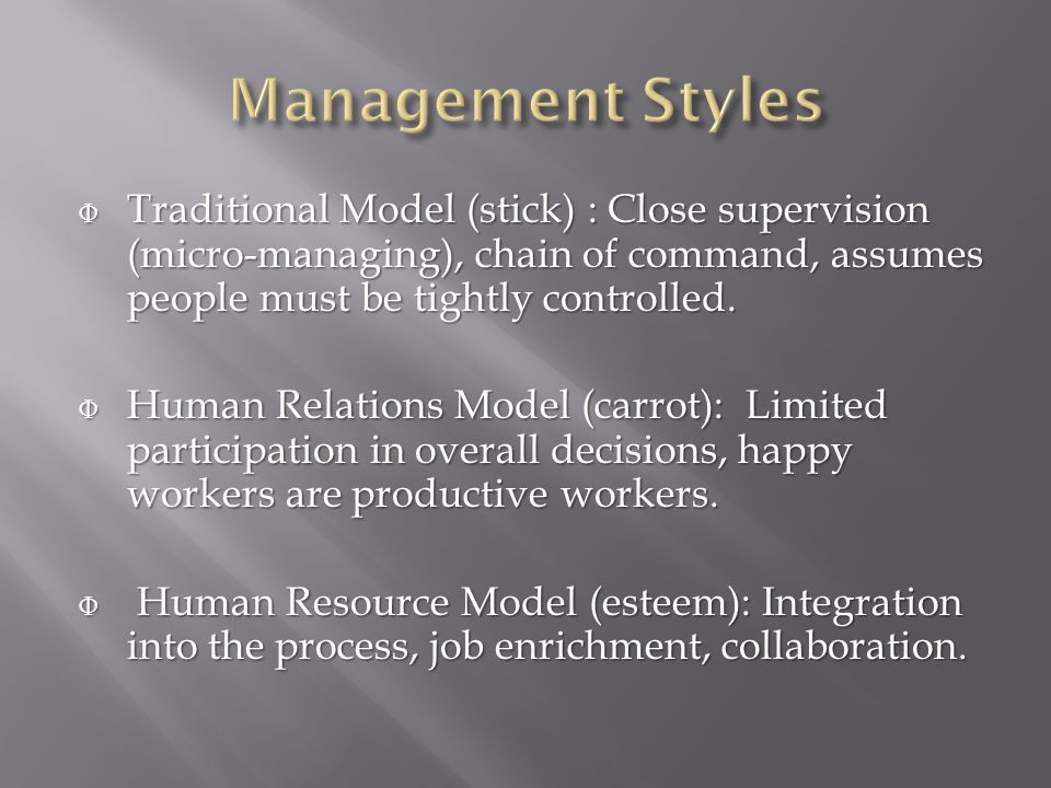 Φ Traditional Model (stick) : Close supervision (micro-managing), chain of command, assumes people must be tightly controlled.