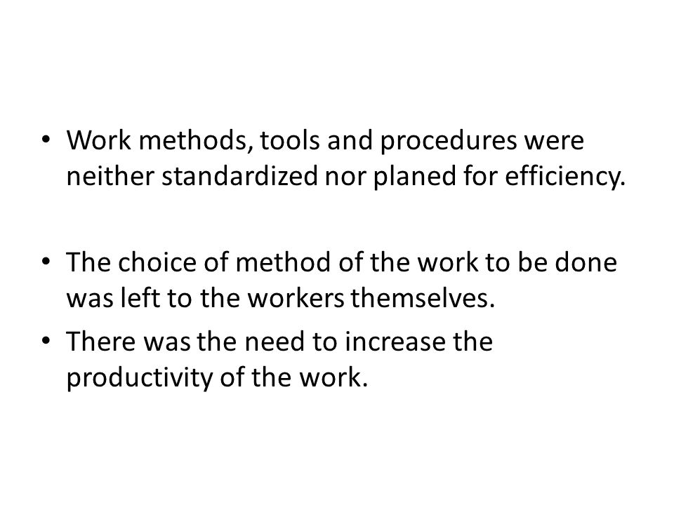 Work methods, tools and procedures were neither standardized nor planed for efficiency.