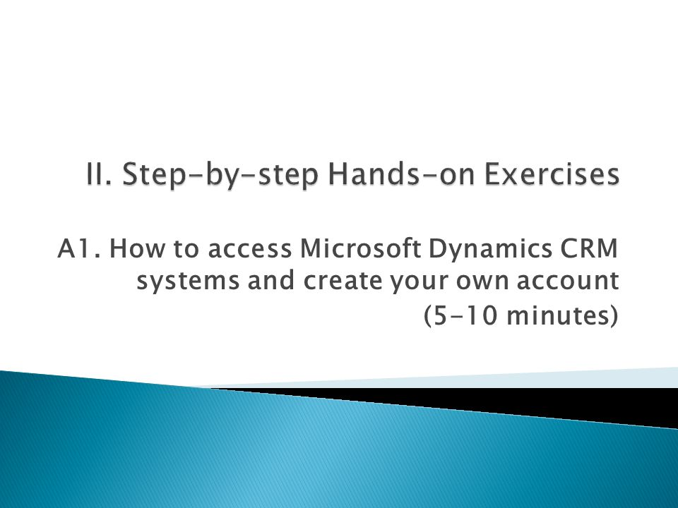 A1. How to access Microsoft Dynamics CRM systems and create your own account (5-10 minutes)