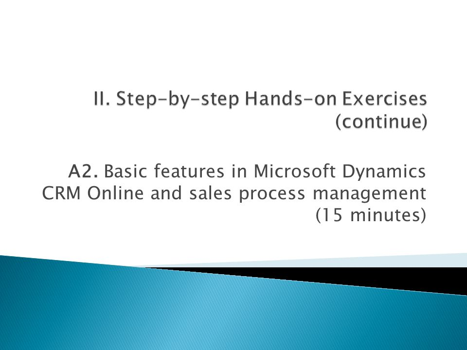 A2. Basic features in Microsoft Dynamics CRM Online and sales process management (15 minutes)