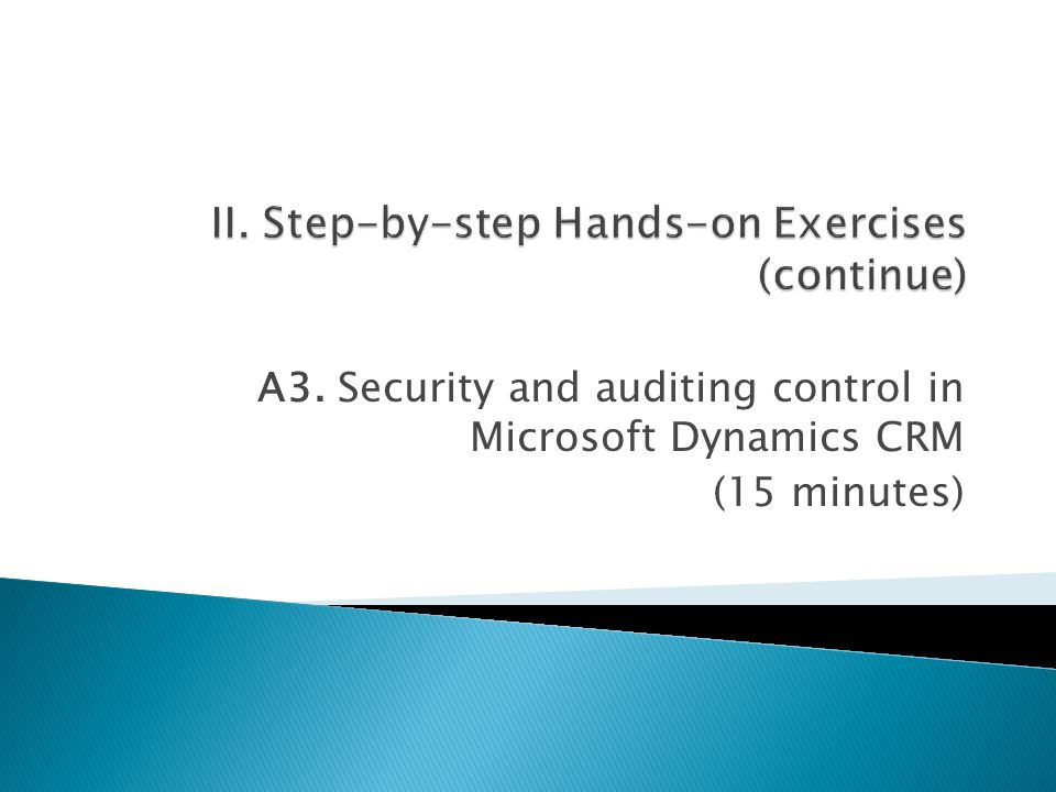 A3. Security and auditing control in Microsoft Dynamics CRM (15 minutes)
