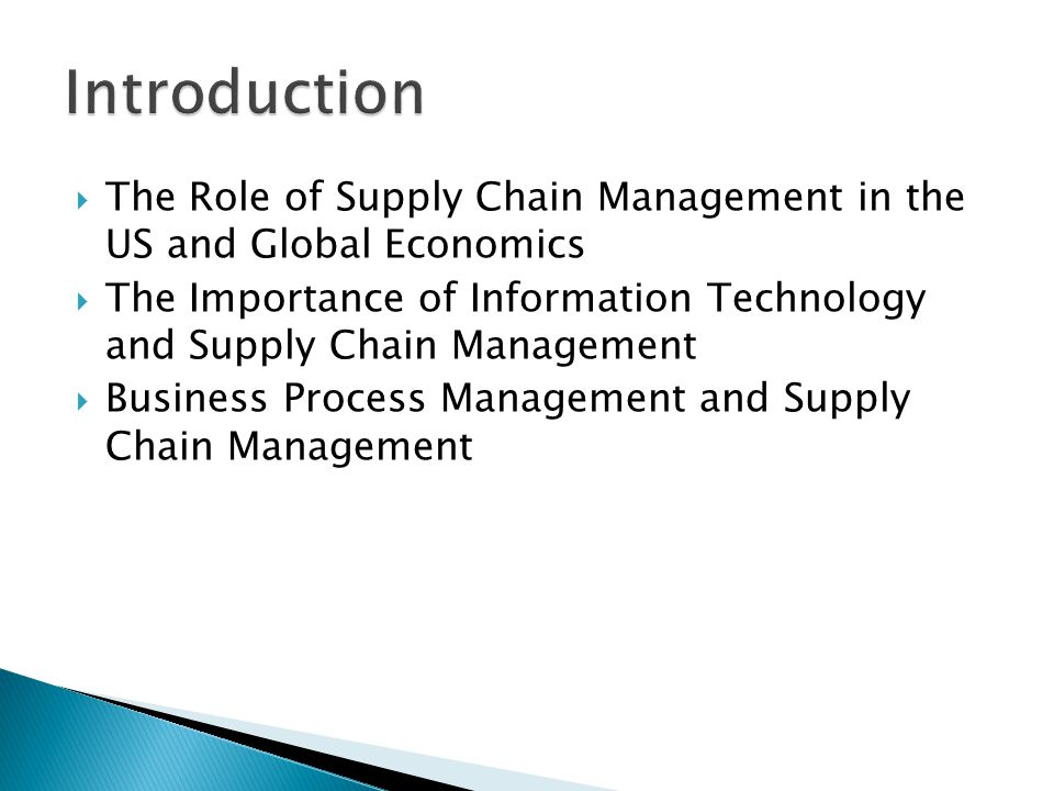 The Role of Supply Chain Management in the US and Global Economics The Importance of Information Technology and Supply Chain Management Business Process Management and Supply Chain Management