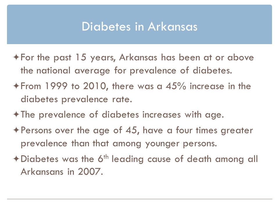 Diabetes in Arkansas For the past 15 years, Arkansas has been at or above the national average for prevalence of diabetes.
