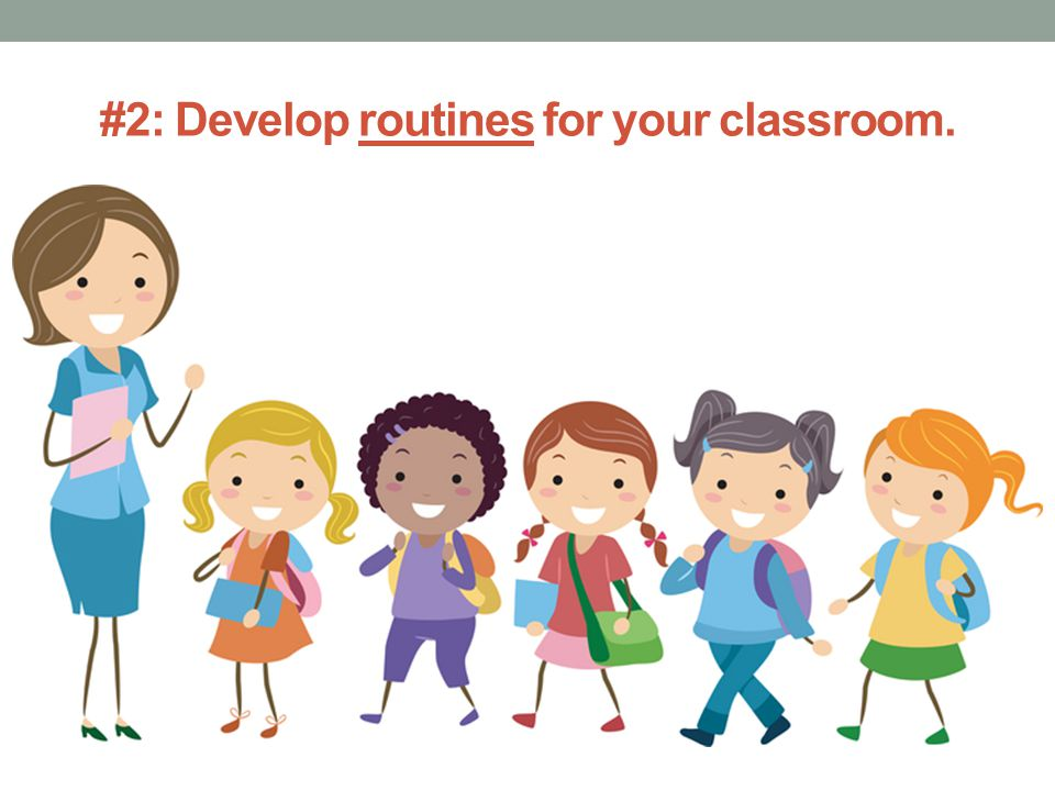 #2: Develop routines for your classroom.