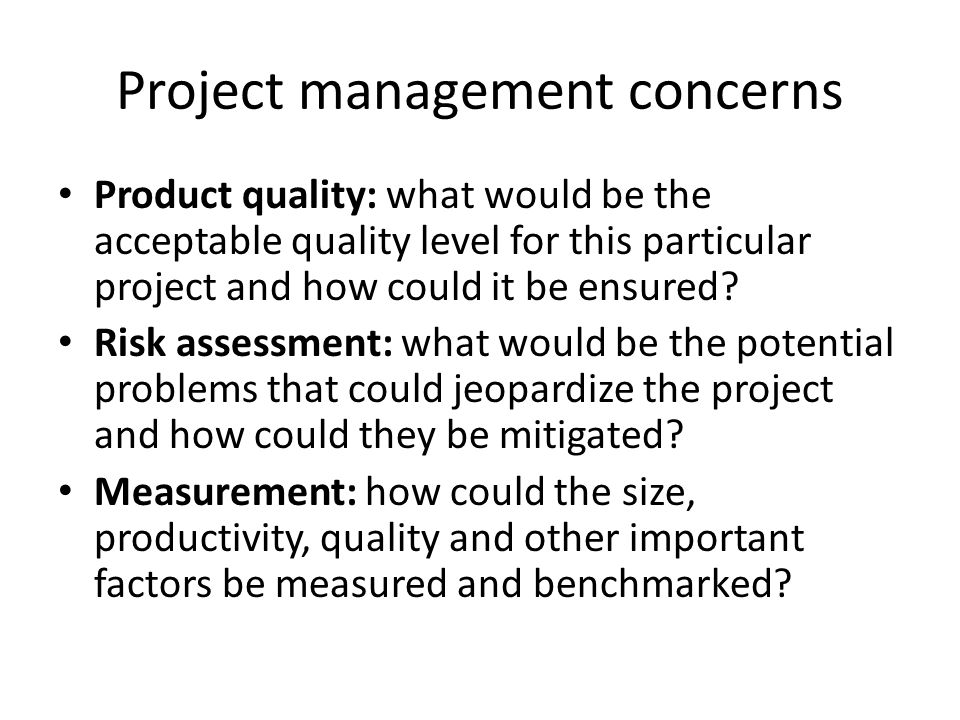 Project management concerns Product quality: what would be the acceptable quality level for this particular project and how could it be ensured.