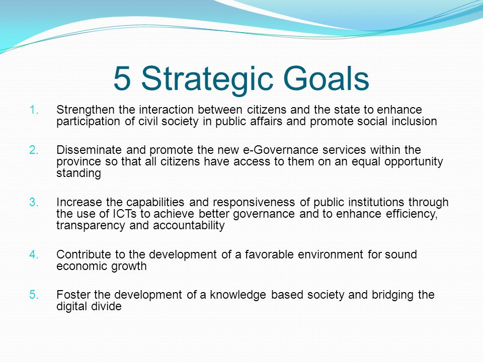 5 Strategic Goals 1. Strengthen the interaction between citizens and the state to enhance participation of civil society in public affairs and promote