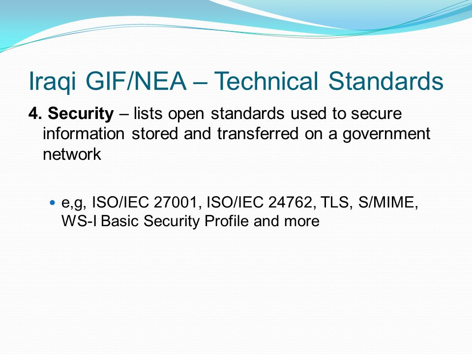 Iraqi GIF/NEA – Technical Standards 4. Security – lists open standards used to secure information stored and transferred on a government network e,g,