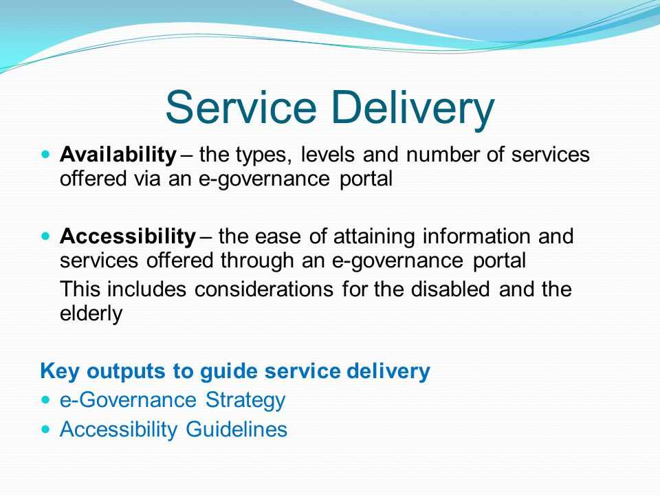 Service Delivery Availability – the types, levels and number of services offered via an e-governance portal Accessibility – the ease of attaining info