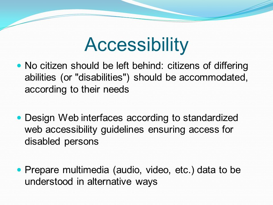 Accessibility No citizen should be left behind: citizens of differing abilities (or