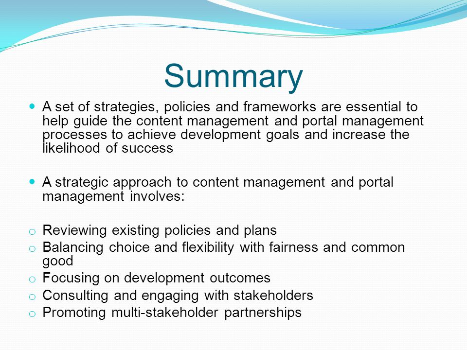 Summary A set of strategies, policies and frameworks are essential to help guide the content management and portal management processes to achieve dev
