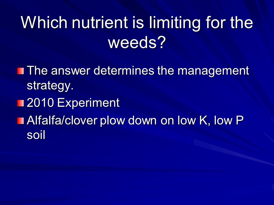 Which nutrient is limiting for the weeds. The answer determines the management strategy.