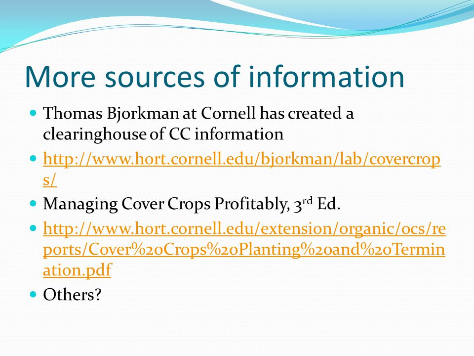 More sources of information Thomas Bjorkman at Cornell has created a clearinghouse of CC information   s/   s/ Managing Cover Crops Profitably, 3 rd Ed.