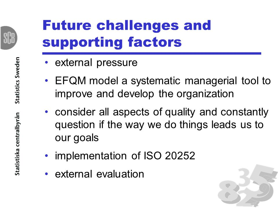 Future challenges and supporting factors external pressure EFQM model a systematic managerial tool to improve and develop the organization consider al