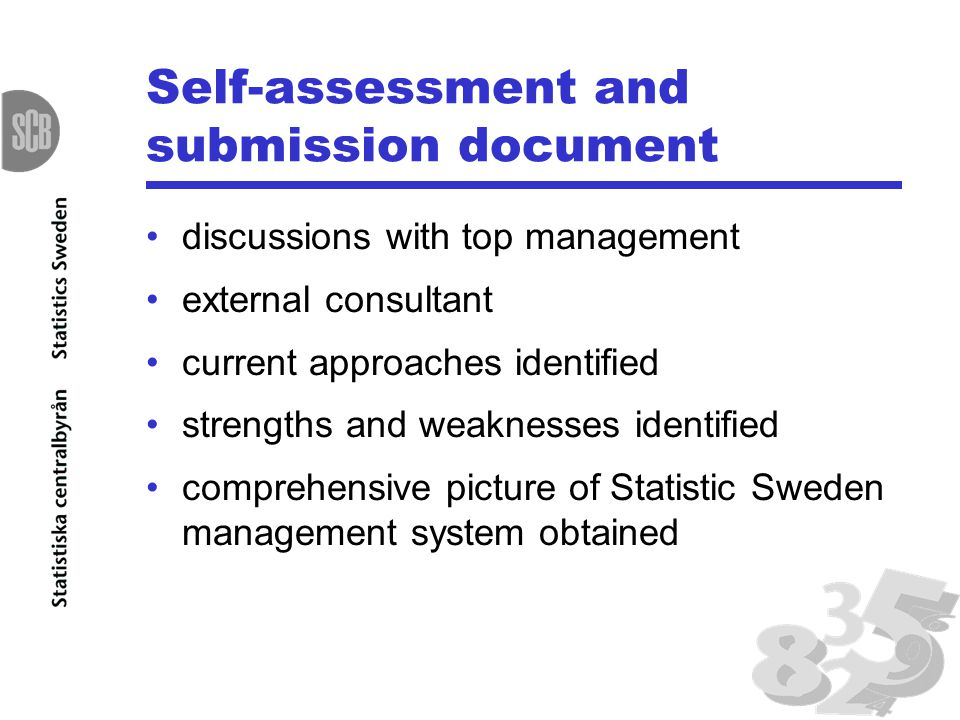 Self-assessment and submission document discussions with top management external consultant current approaches identified strengths and weaknesses identified comprehensive picture of Statistic Sweden management system obtained