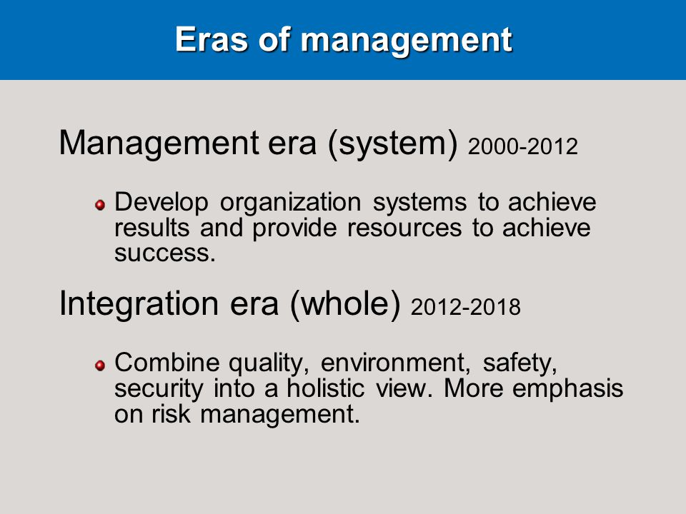 Eras of management Management era (system) 2000-2012 Develop organization systems to achieve results and provide resources to achieve success.