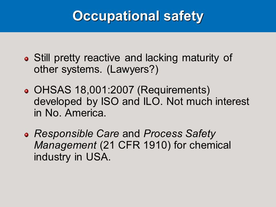 Occupational safety Still pretty reactive and lacking maturity of other systems.
