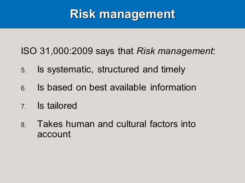 Risk management ISO 31,000:2009 says that Risk management: 5.
