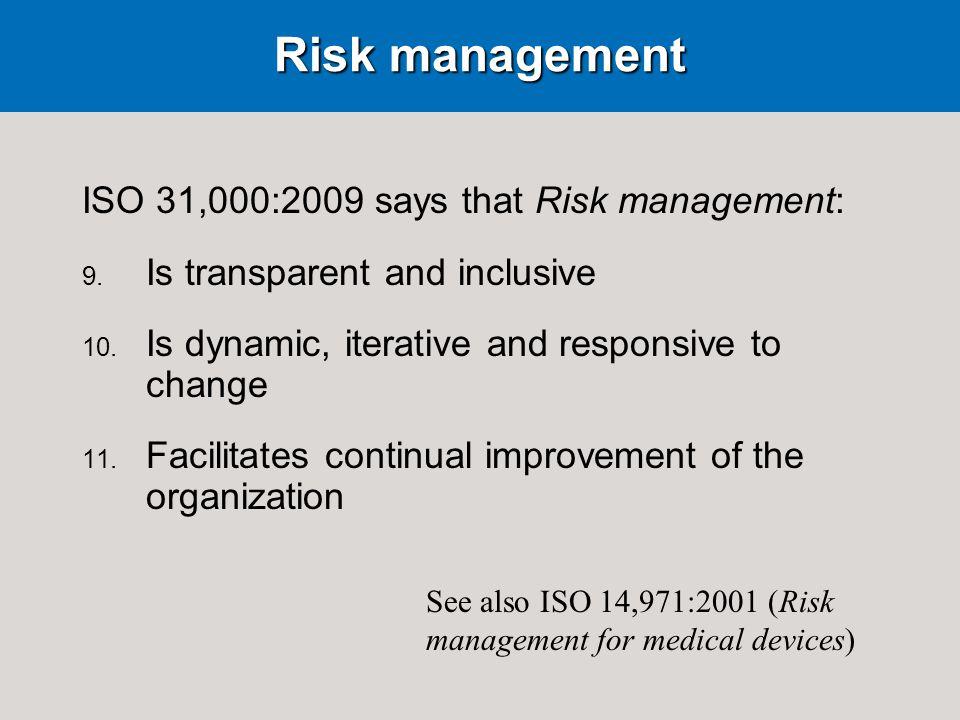 Risk management ISO 31,000:2009 says that Risk management: 9.