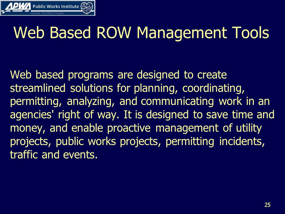 Web Based ROW Management Tools Web based programs are designed to create streamlined solutions for planning, coordinating, permitting, analyzing, and