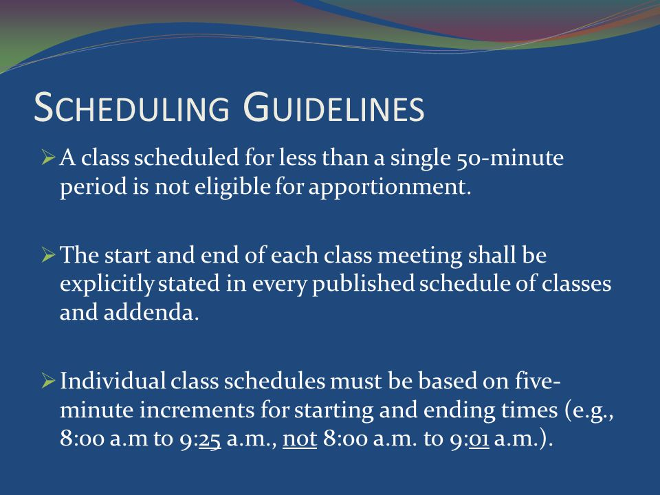 S CHEDULING G UIDELINES A class scheduled for less than a single 50-minute period is not eligible for apportionment.