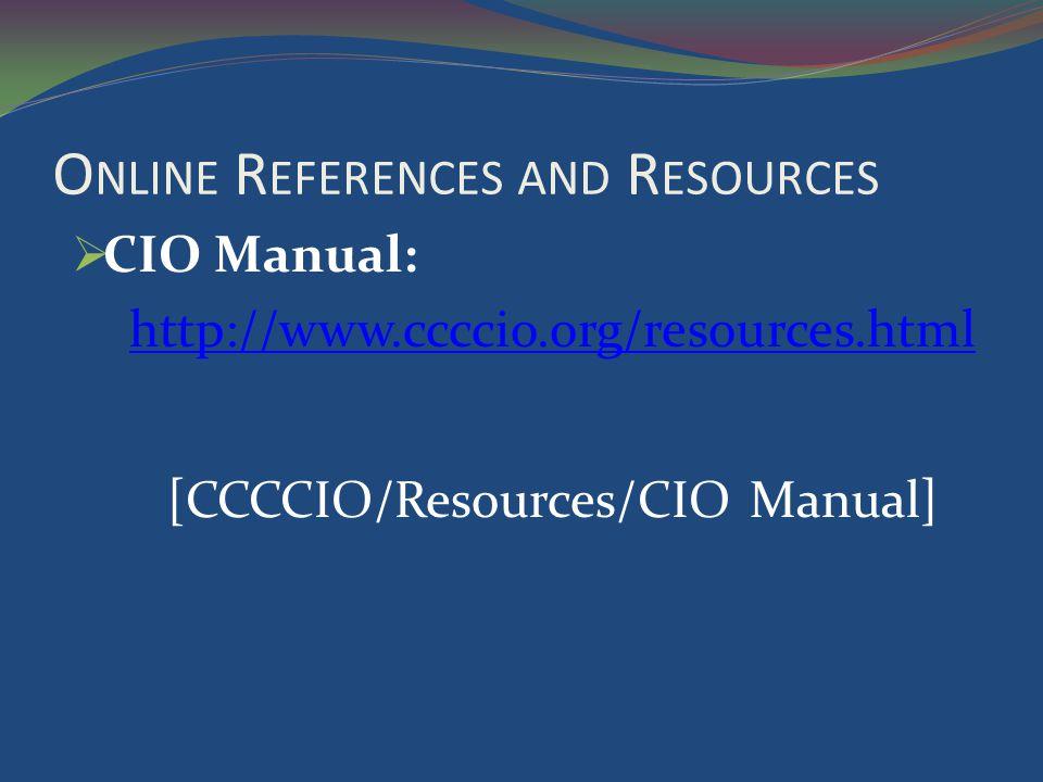 O NLINE R EFERENCES AND R ESOURCES CIO Manual: http://www.ccccio.org/resources.html [CCCCIO/Resources/CIO Manual]