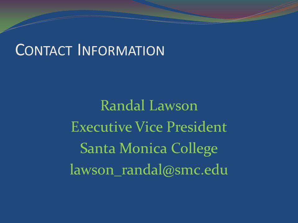 C ONTACT I NFORMATION Randal Lawson Executive Vice President Santa Monica College lawson_randal@smc.edu
