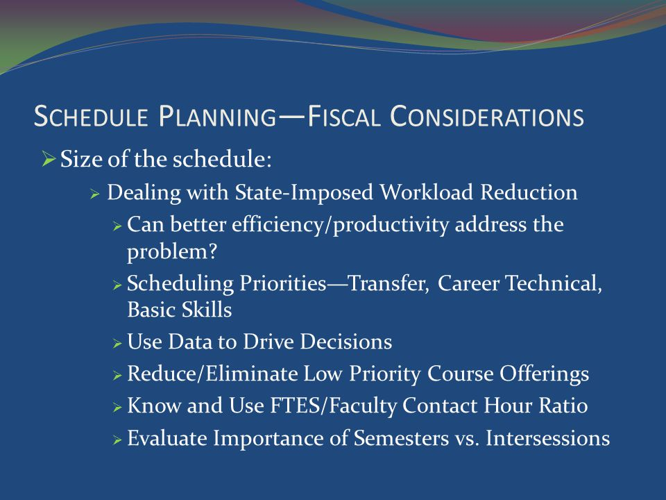 S CHEDULE P LANNING F ISCAL C ONSIDERATIONS Size of the schedule: Dealing with State-Imposed Workload Reduction Can better efficiency/productivity address the problem.