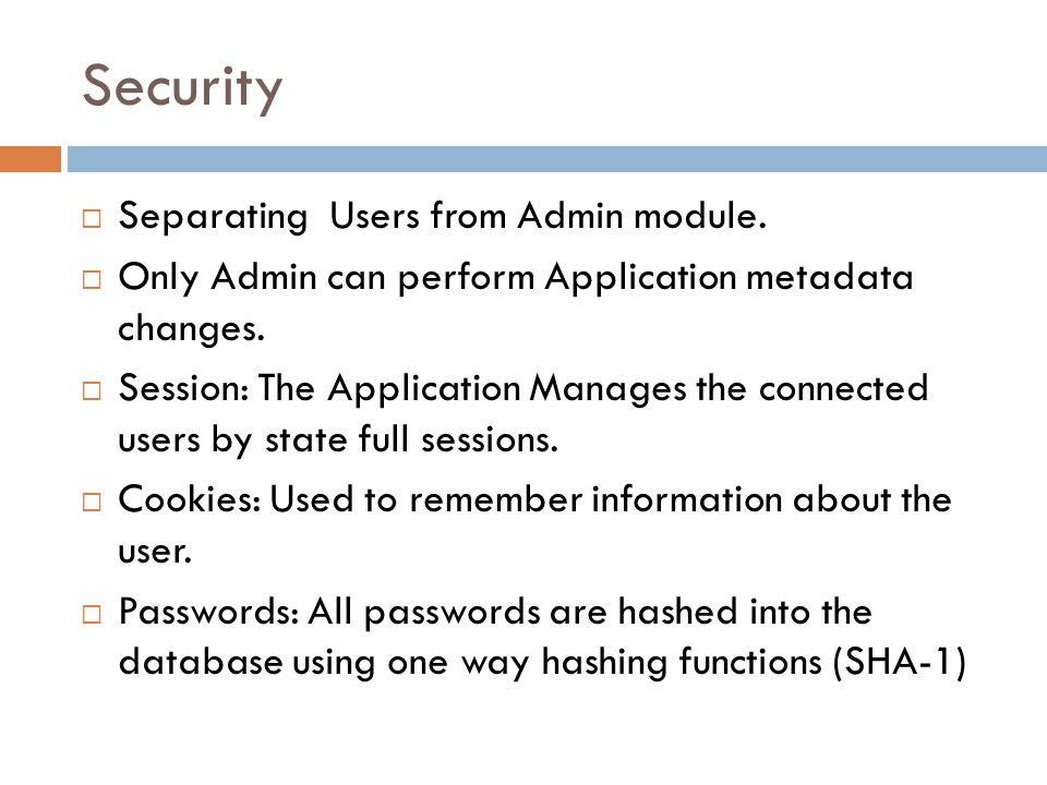 Security Separating Users from Admin module. Only Admin can perform Application metadata changes.