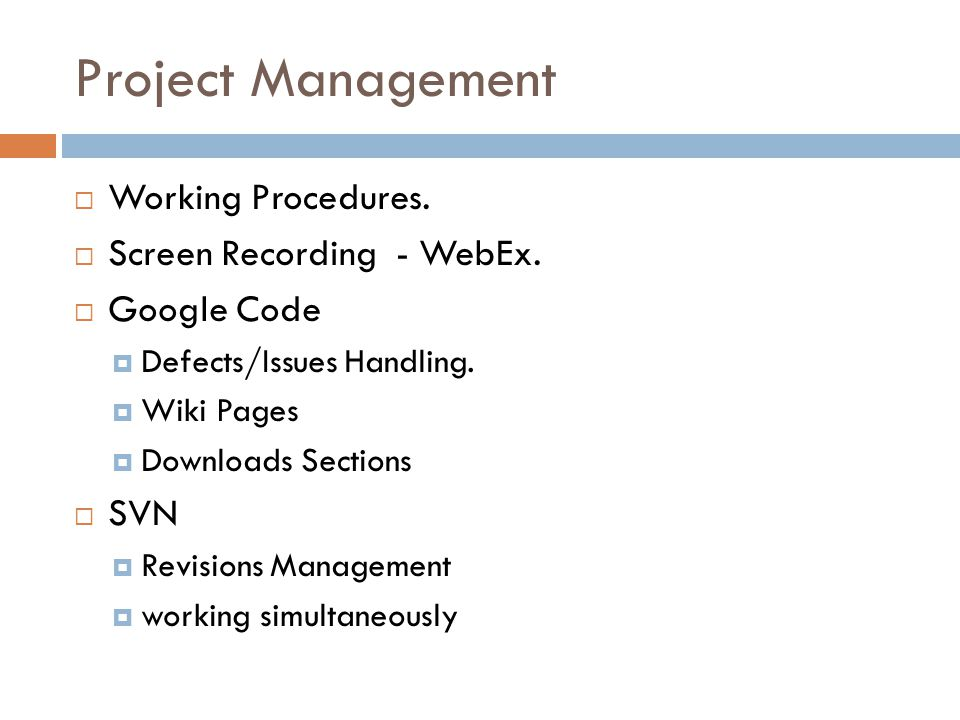Project Management Working Procedures. Screen Recording - WebEx. Google Code Defects/Issues Handling. Wiki Pages Downloads Sections SVN Revisions Mana