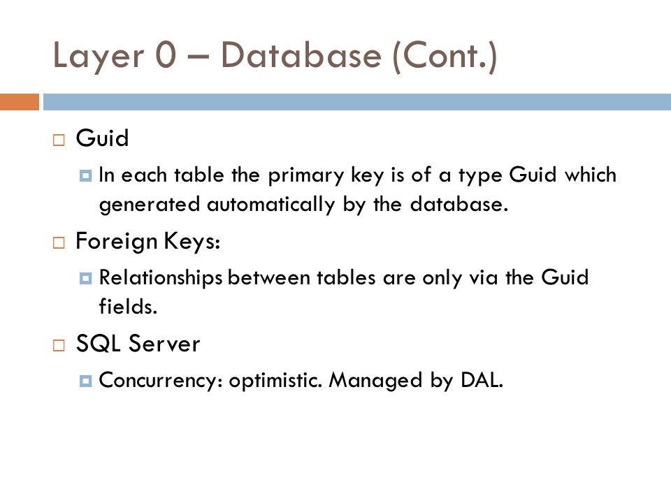 Layer 0 – Database (Cont.) Guid In each table the primary key is of a type Guid which generated automatically by the database.