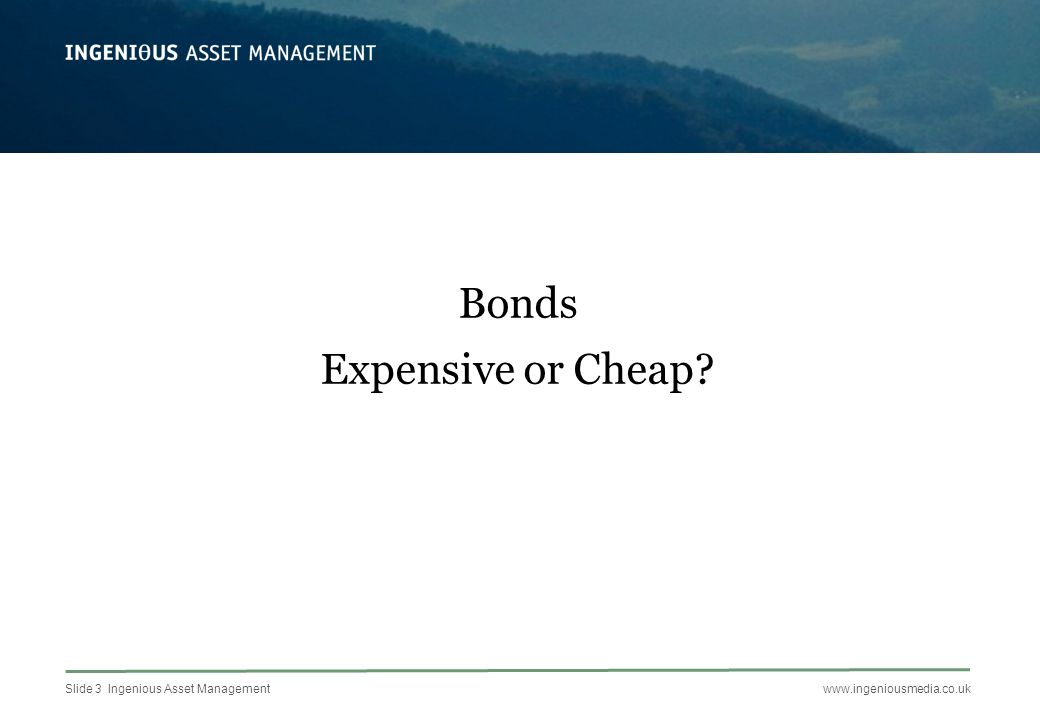 Slide 4 Ingenious Asset Managementwww.ingeniousmedia.co.uk Source: Bloomberg *Source: The Economist UK & US Government Bond Yield US bond yields last at these levels in 1947 – returned -1.6% PA next 30 years.*