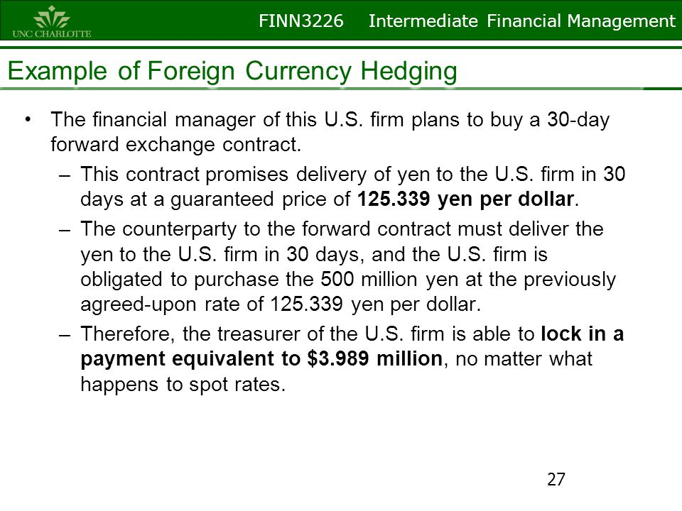 FINN3226 Intermediate Financial Management Example of Foreign Currency Hedging The financial manager of this U.S. firm plans to buy a 30-day forward e
