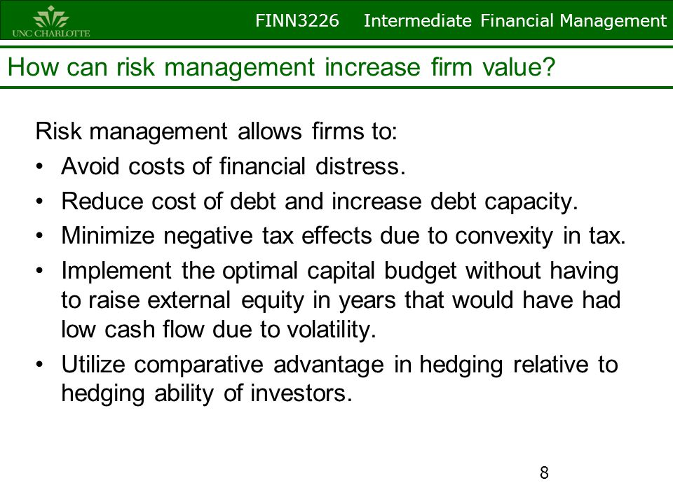 FINN3226 Intermediate Financial Management How can risk management increase firm value? Risk management allows firms to: Avoid costs of financial dist