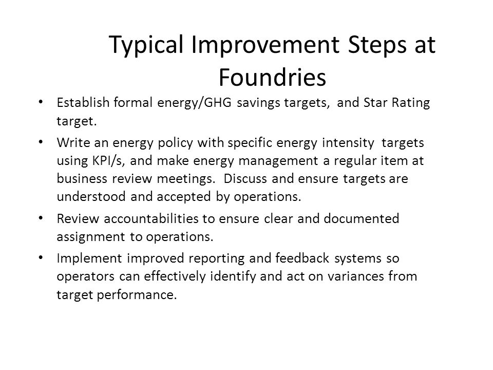Typical Improvement Steps at Foundries Establish formal energy/GHG savings targets, and Star Rating target. Write an energy policy with specific energ
