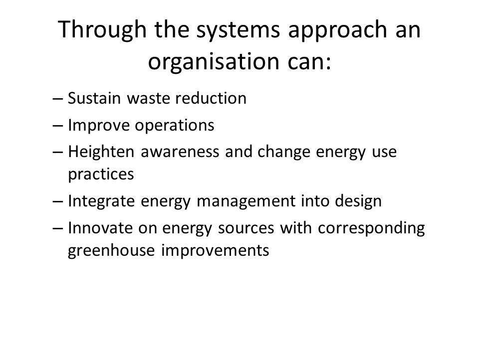 Source: Energetics Pty Ltd 2012 Building Blocks of Sustainable Energy Management LEADERSHIP UNDERSTANDING/BENCHMARKINGPLANNINGPEOPLE FINANCIALMANAGEMENT SUPPLYMANAGEMENT OPERATIONS & MAINTENANCE PLANT & EQUIPMENT MEASURING, REPORTING & FEEDBACK ACHIEVEMENT