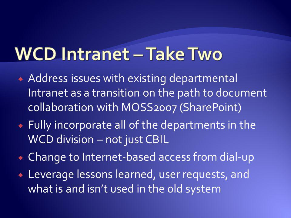 Address issues with existing departmental Intranet as a transition on the path to document collaboration with MOSS2007 (SharePoint) Fully incorporate
