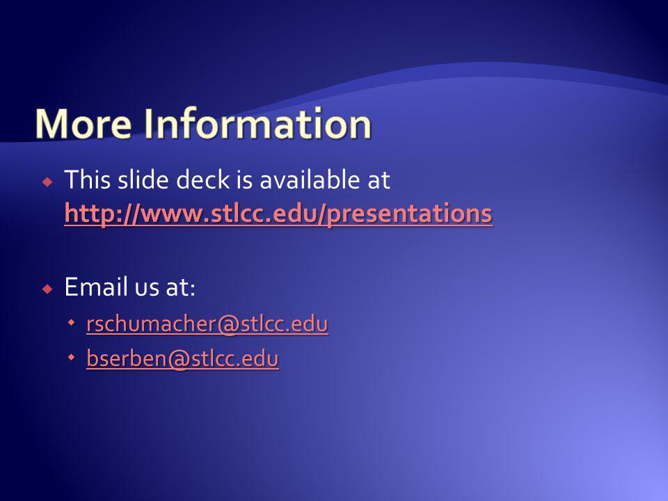 http://www.stlcc.edu/presentations http://www.stlcc.edu/presentations This slide deck is available at http://www.stlcc.edu/presentations http://www.st