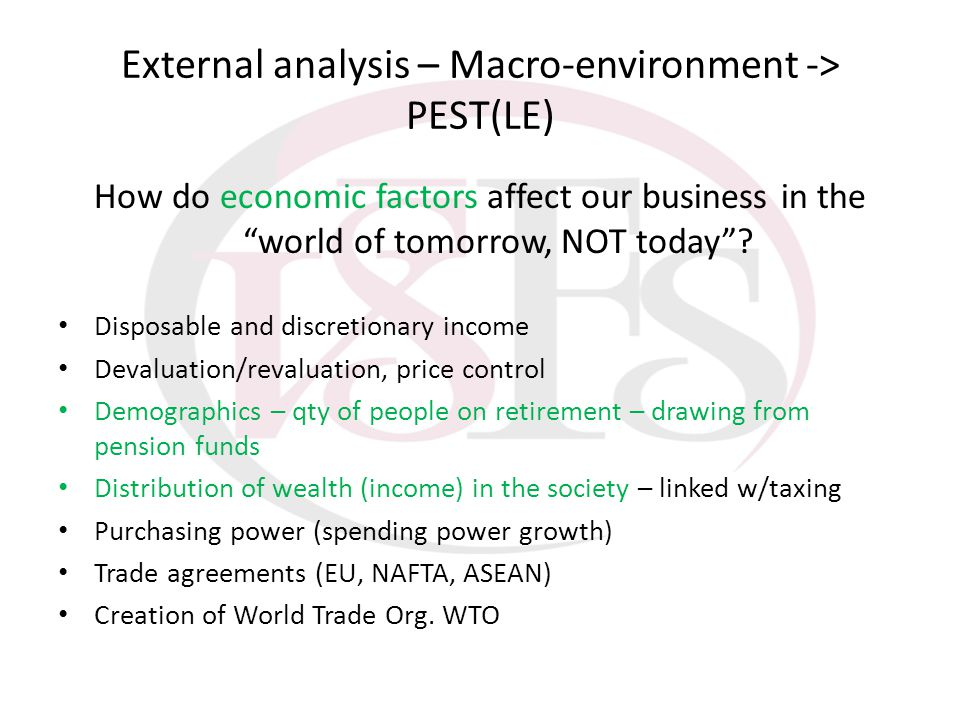External analysis – Macro-environment -> PEST(LE) How do economic factors affect our business in the world of tomorrow, NOT today? Disposable and disc