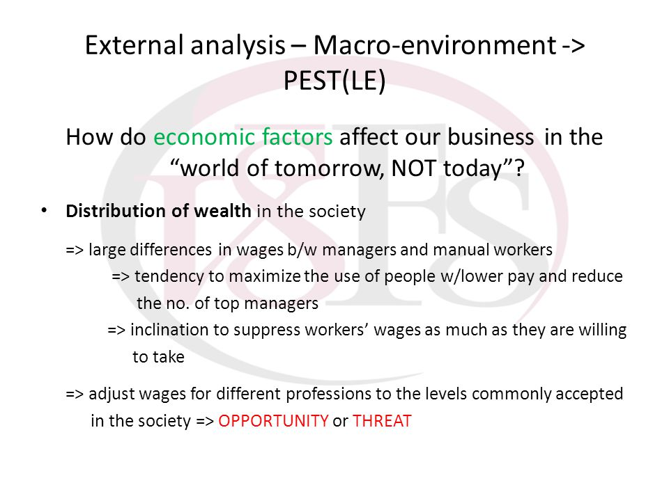 External analysis – Macro-environment -> PEST(LE) How do economic factors affect our business in the world of tomorrow, NOT today? Distribution of wea
