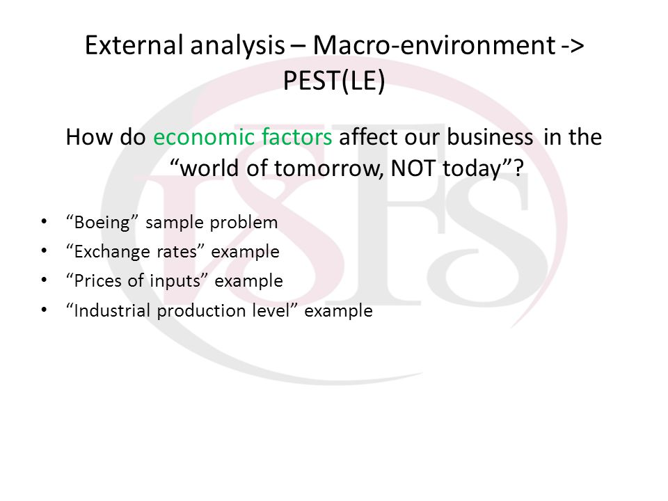 External analysis – Macro-environment -> PEST(LE) How do economic factors affect our business in the world of tomorrow, NOT today? Boeing sample probl