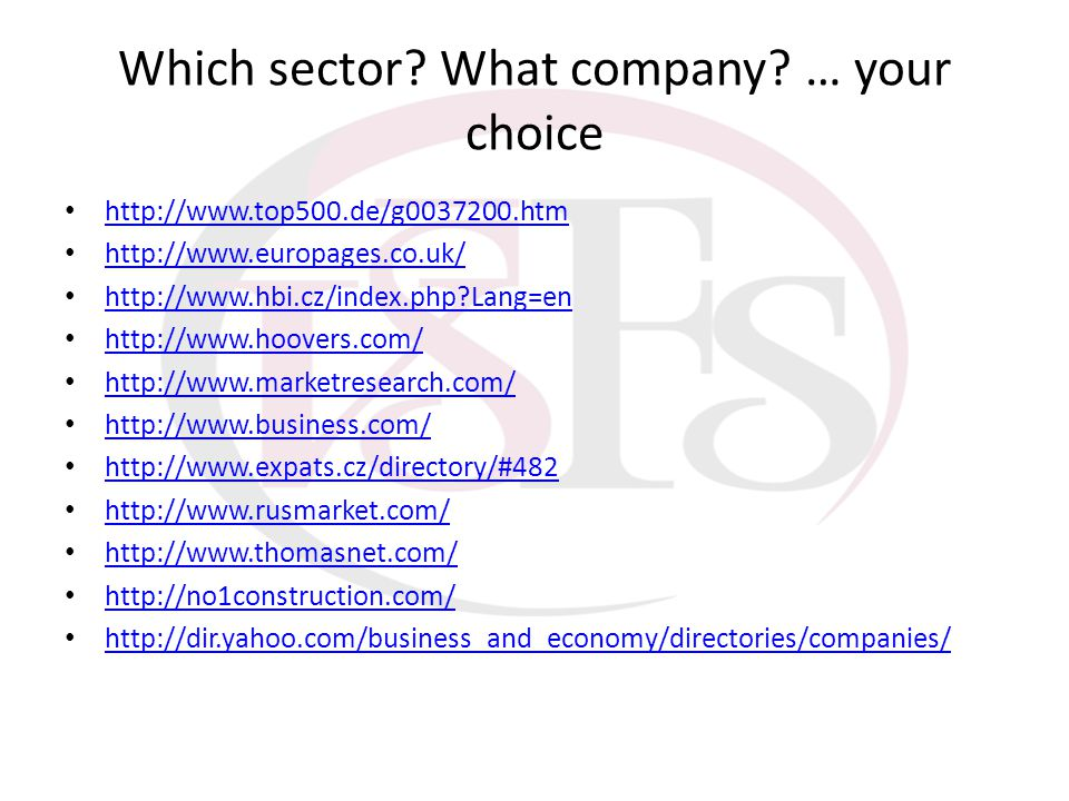 Which sector? What company? … your choice http://www.top500.de/g0037200.htm http://www.europages.co.uk/ http://www.hbi.cz/index.php?Lang=en http://www