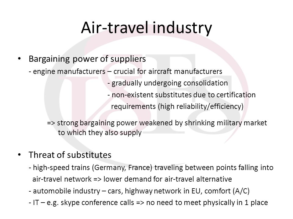 Air-travel industry Bargaining power of suppliers - engine manufacturers – crucial for aircraft manufacturers - gradually undergoing consolidation - n