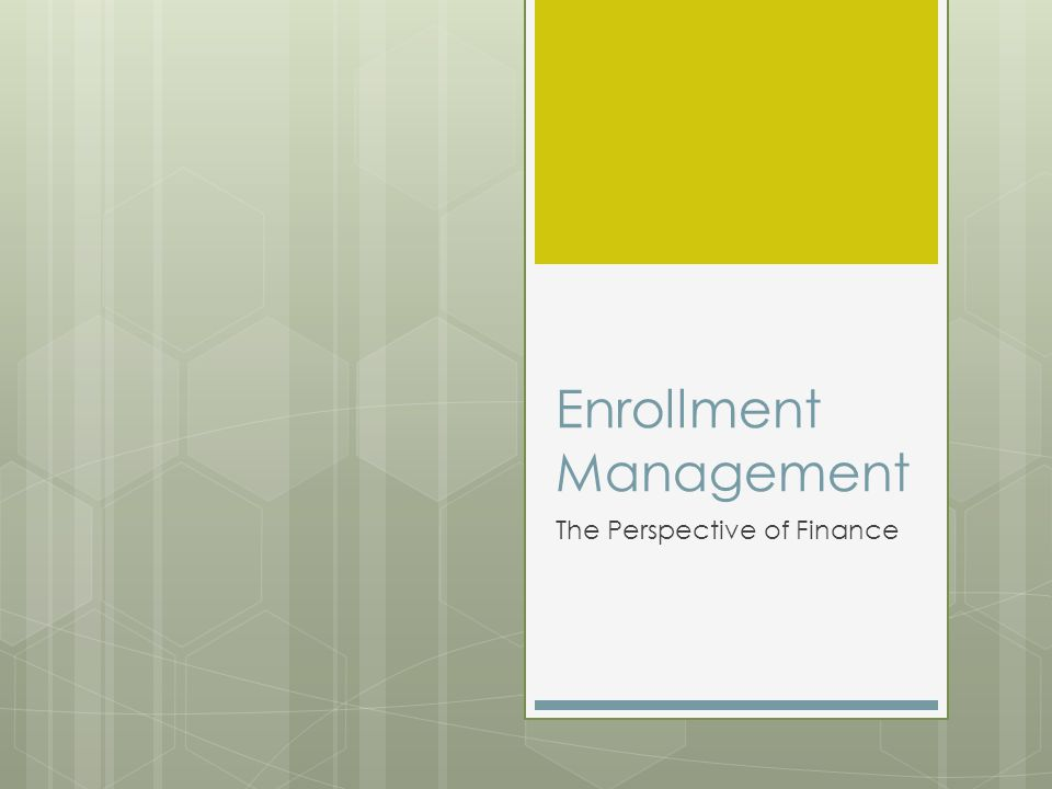 Enrollment Management The Perspective of Finance