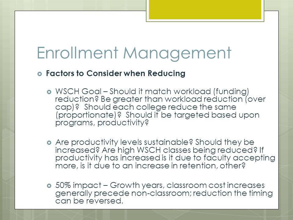 Enrollment Management Factors to Consider when Reducing WSCH Goal – Should it match workload (funding) reduction.