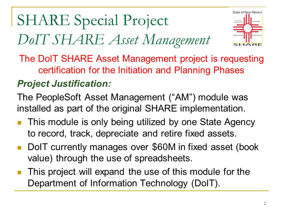 SHARE Special Project DoIT SHARE Asset Management Currently, DoIT uses manual processes and off-line spreadsheets instead of the SHARE to handle the recording, tracking, depreciation and retirement of fixed assets.