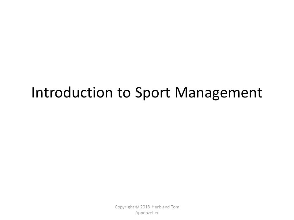 Copyright © 2013 Herb and Tom Appenzeller Introduction to Sport Management