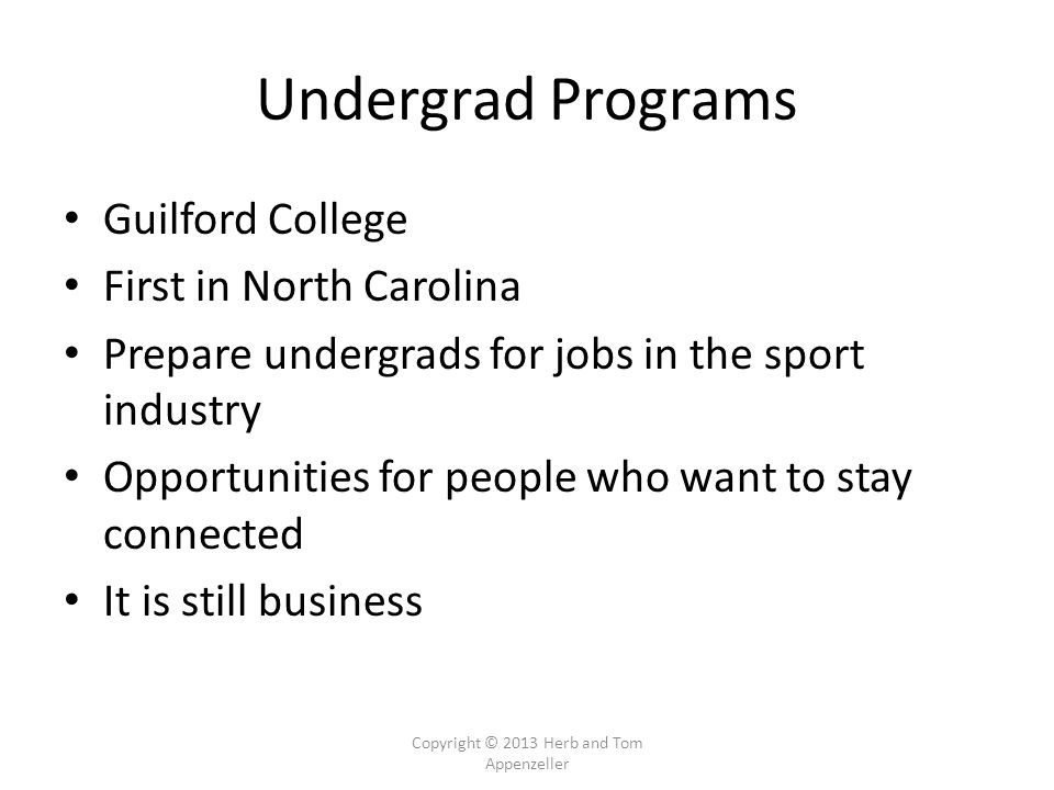 Undergrad Programs Guilford College First in North Carolina Prepare undergrads for jobs in the sport industry Opportunities for people who want to stay connected It is still business