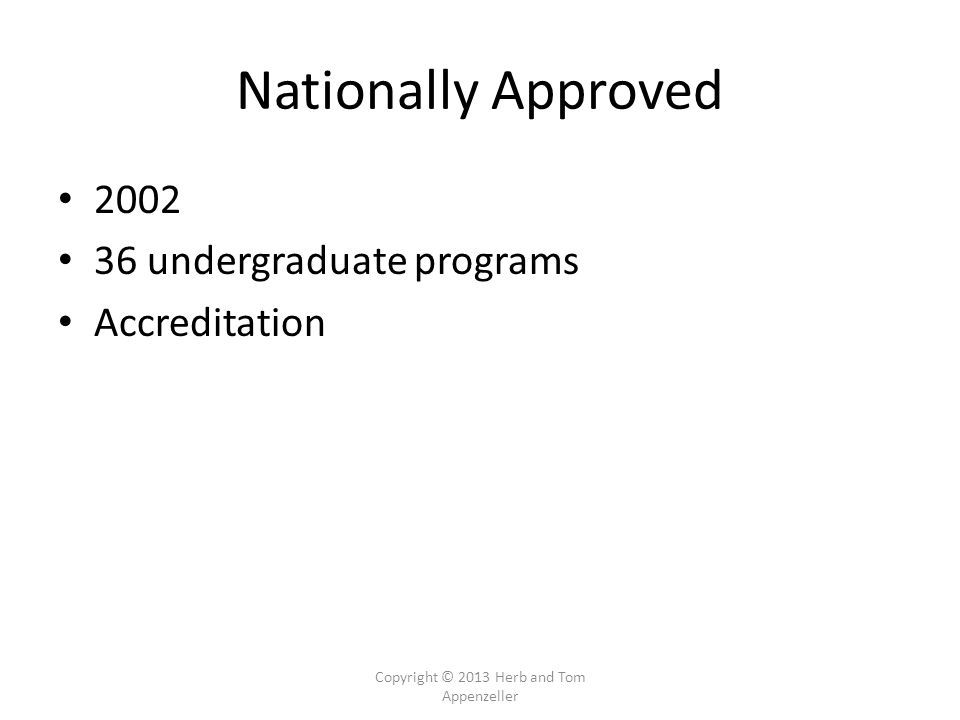 Copyright © 2013 Herb and Tom Appenzeller Nationally Approved undergraduate programs Accreditation