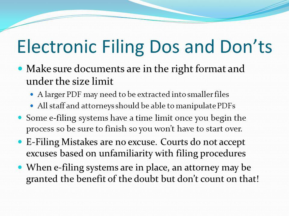 Electronic Filing Dos and Donts Make sure documents are in the right format and under the size limit A larger PDF may need to be extracted into smalle