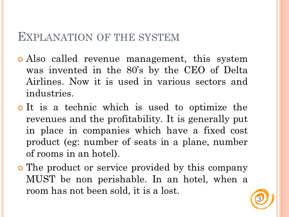 E XPLANATION OF THE SYSTEM Also called revenue management, this system was invented in the 80s by the CEO of Delta Airlines.